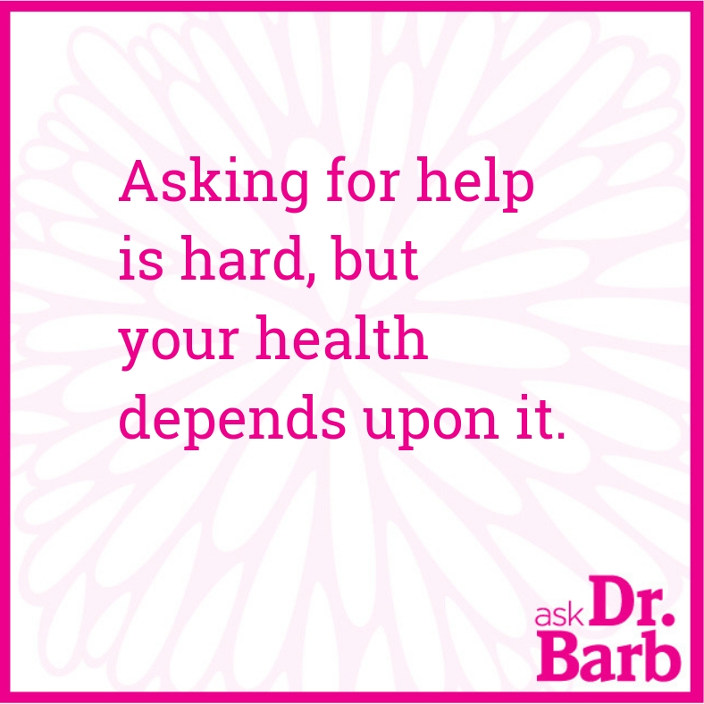 Asking for help is hard, but your health depends upon it.