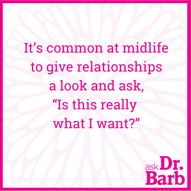 "It's common at midlife to give relationships a look and ask, ""Is this really what I want?"""