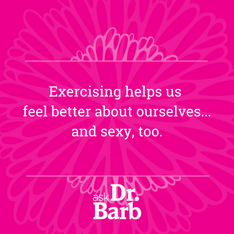 Exercising helps us feel better about ourselves...and sexy, too.