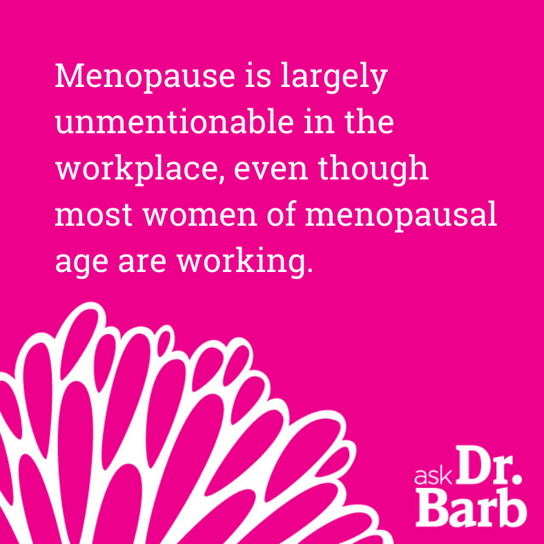 Menopause is largely unmentionable in the workplace, even though most women of menopausal age are working.