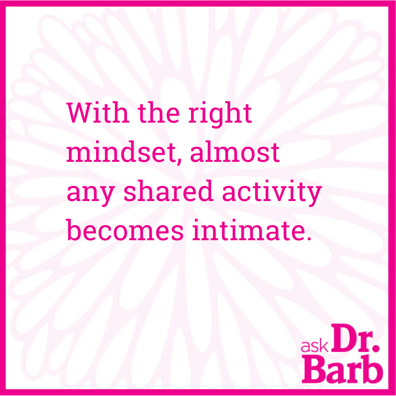 With the right mindset, almost any shared activity becomes intimate.