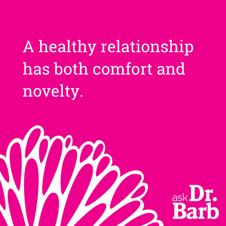 A healthy relationship has both comfort and novelty.