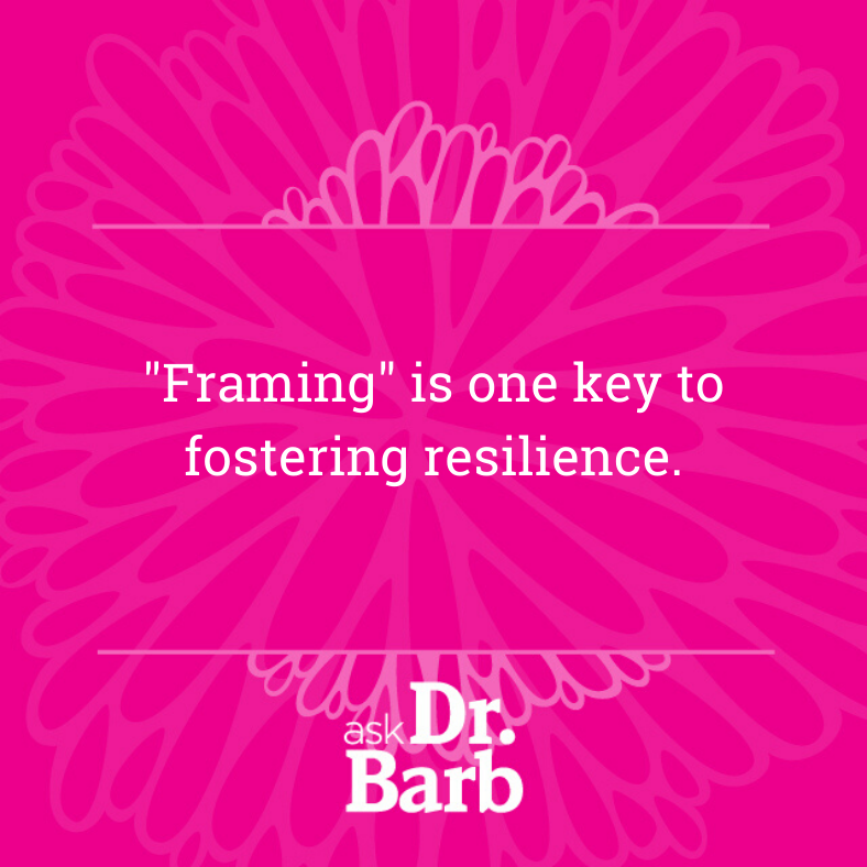 """Framing"" is one key to fostering resilience."