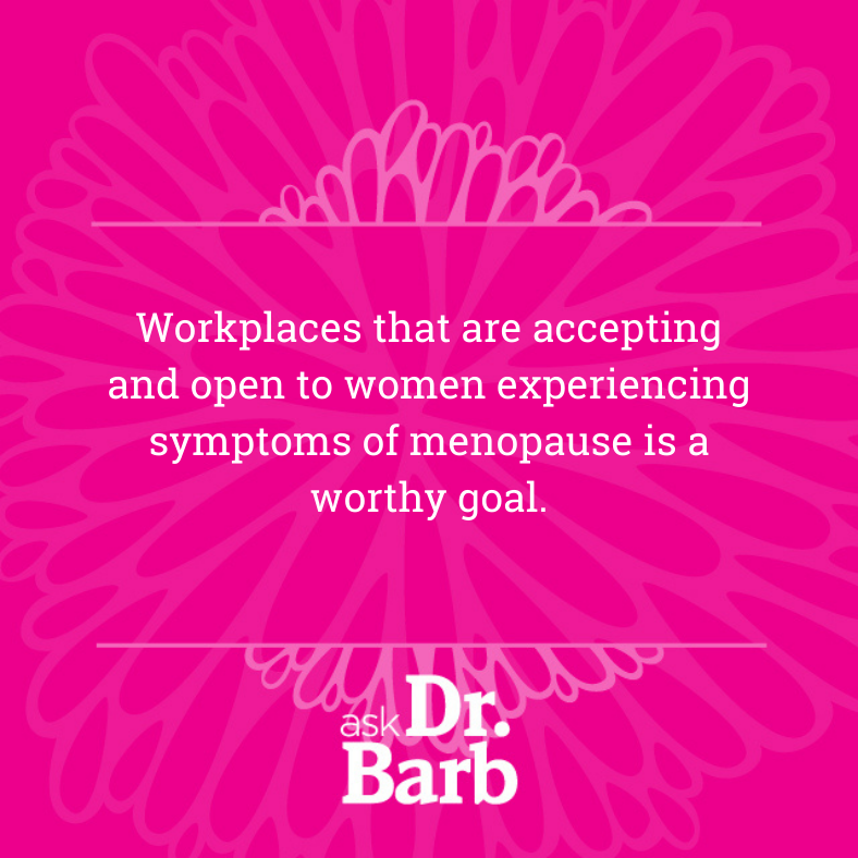 """Workplaces that are accepting and open to women experiencing symptoms of menopause is a worthy goal."""