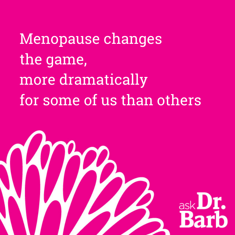 Image text: Menopause changes the game, more dramatically for some of us than others
