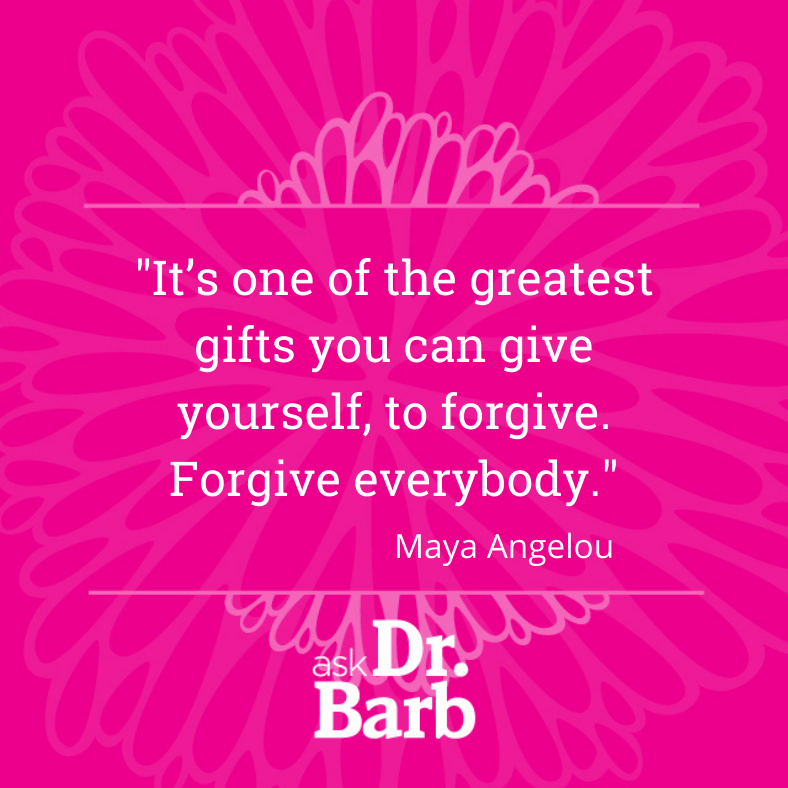 It's one of the greatest gifts you can give yourself, to forgive. Forgive everybody-Maya Angelou