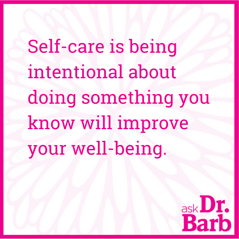 Self-care is being intentional about doing something you know will improve your well-being.