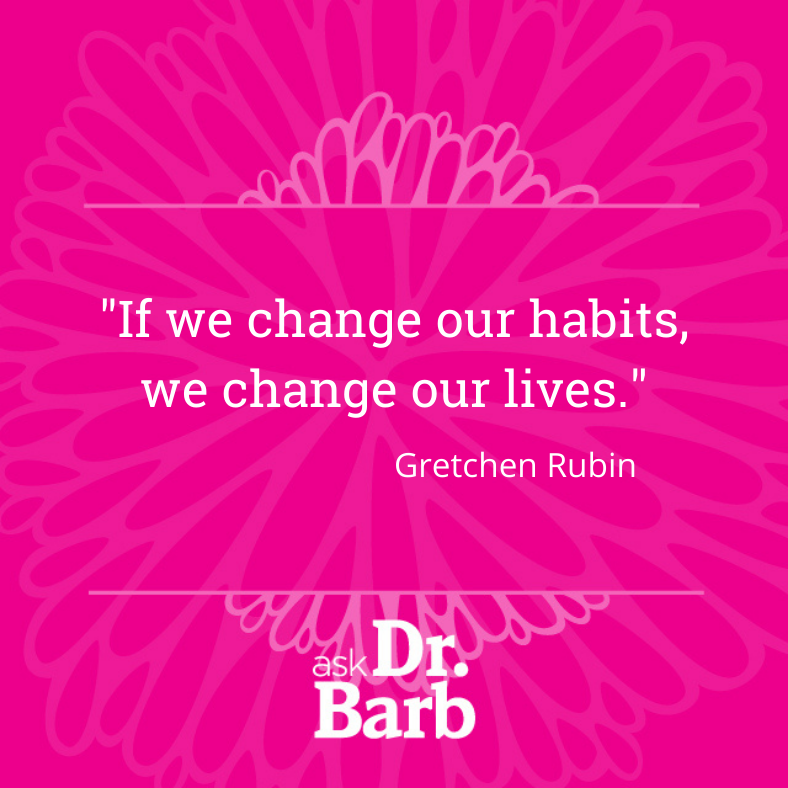 """""""If we change your habits, we change our lives."""" Gretchen Rubin."""